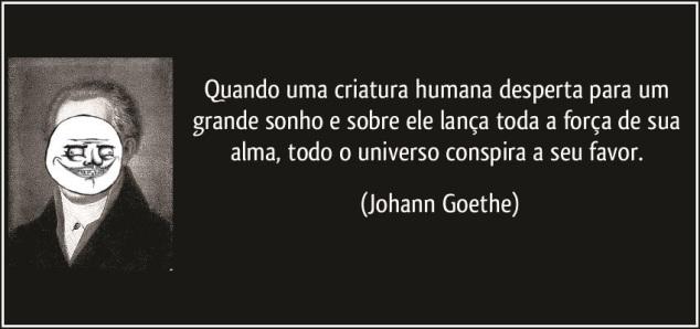 Goethe - o mundo conspira a seu favor